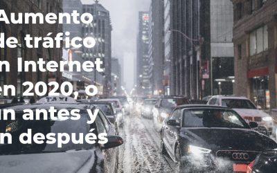 Aumento de tráfico en Internet en 2020, o un antes y un después